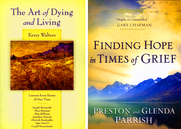 These are the covers of The Art of Dying and Living: Lessons from Saints of Our Time by Kerry Walters and Finding Hope in Times of Grief by Preston and Glenda Parrish.